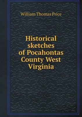Historical Sketches of Pocahontas County West Virginia