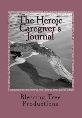 The Heroic Caregiver's Journal