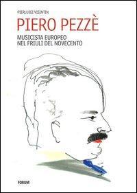 Piero Pezzè. Musicista europeo nel Friuli del Novecento