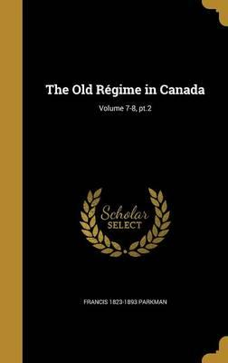 OLD REGIME IN CANADA VOLUME 7-