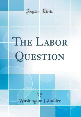 The Labor Question (Classic Reprint)