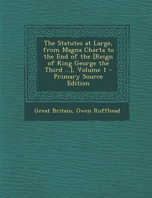 The Statutes at Large, from Magna Charta to the End of the [Reign of King George the Third .], Volume 1 - Primary Source Edition