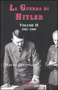 La guerra di Hitler. Vol. 2: 1941-1945.