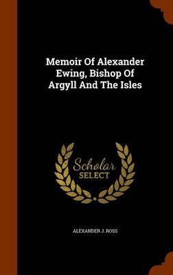 Memoir of Alexander Ewing, Bishop of Argyll and the Isles