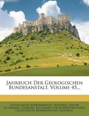 Jahrbuch Der Geologischen Bundesanstalt, Volume 45.