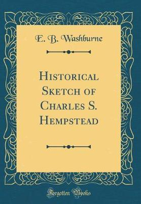 Historical Sketch of Charles S. Hempstead (Classic Reprint)