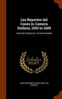 Les Reportes del Cases in Camera Stellata, 1593 to 1609