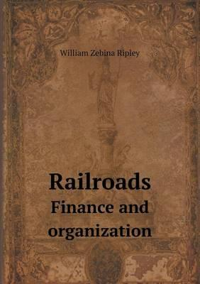 Railroads Finance and Organization