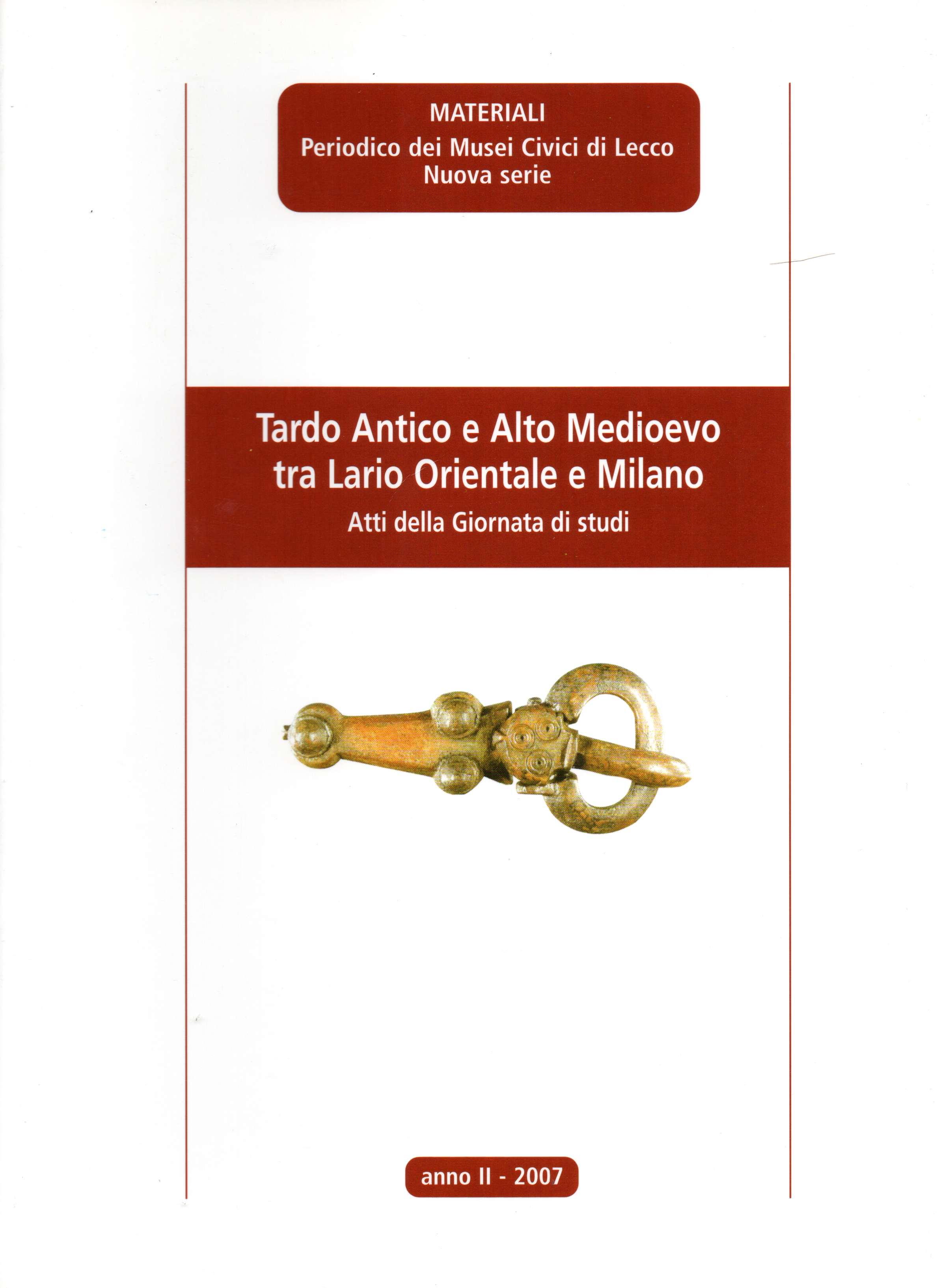 Tardo Antico e Alto Medioevo tra Lario Orientale e Milano: Atti della Giornata di studi, Lecco, Palazzo Belgiojoso 25 novembre 2006