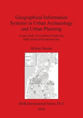 Geographical Information Systems in Urban Archaeology and Urban Planning