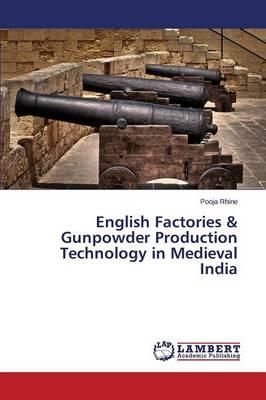 English Factories & Gunpowder Production Technology in Medieval India