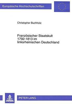 Französischer Staatskult 1792-1813 im linksrheinischen Deutschland