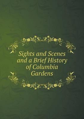 Sights and Scenes and a Brief History of Columbia Gardens