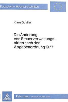 Die Änderung von Steuerverwaltungsakten nach der Abgabenordnung 1977