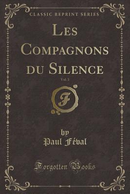 Les Compagnons du Silence, Vol. 3 (Classic Reprint)