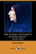 Little Journeys to the Homes of the Great, Volume 7 (Illustrated Edition) (Dodo Press)