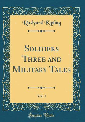 Soldiers Three and Military Tales, Vol. 1 (Classic Reprint)