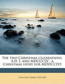 The Two Christmas Celebrations, a D I and Mdccclv