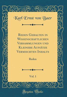 Reden Gehalten in Wissenschaftlichen Versammlungen und Kleinere Aufsätze Vermischten Inhalts, Vol. 1