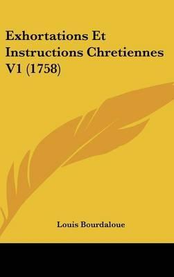 Exhortations Et Instructions Chretiennes V1 (1758)