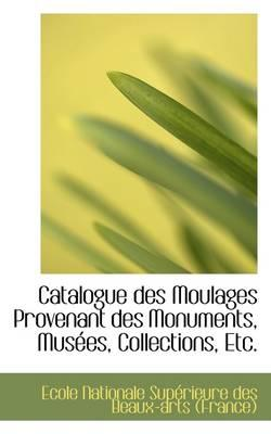 Catalogue Des Moulages Provenant Des Monuments, Mus Es, Collections, Etc