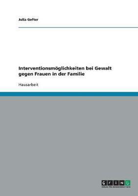 Interventionsmöglichkeiten bei Gewalt gegen Frauen in der Familie