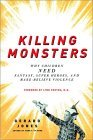 Killing Monsters Why Children Need Fantasy, Super Heroes, and Make-Believe Violence