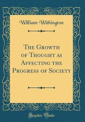 The Growth of Thought as Affecting the Progress of Society (Classic Reprint)