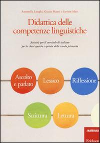 Didattica delle competenze linguistiche. Attività per il curricolo di italiano per le classi quarta e quinta della scuola primaria