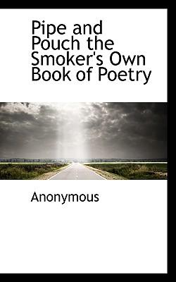 Pipe and Pouch the Smoker's Own Book of Poetry