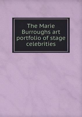 The Marie Burroughs Art Portfolio of Stage Celebrities
