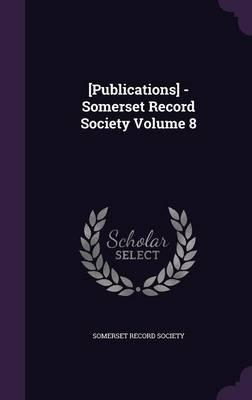 [Publications] - Somerset Record Society Volume 8