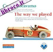 Come giocavamo. Giochi e giocattoli dal 1750 al 1970 in mille fotografie degli archivi Alinari... Ediz. italiana e inglese. CD-ROM