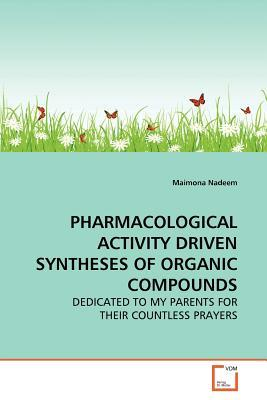 Pharmacological Activity Driven Syntheses of Organic Compounds