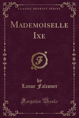 Mademoiselle Ixe (Classic Reprint)