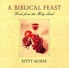 A Biblical Feast, Foods from the Holy Land