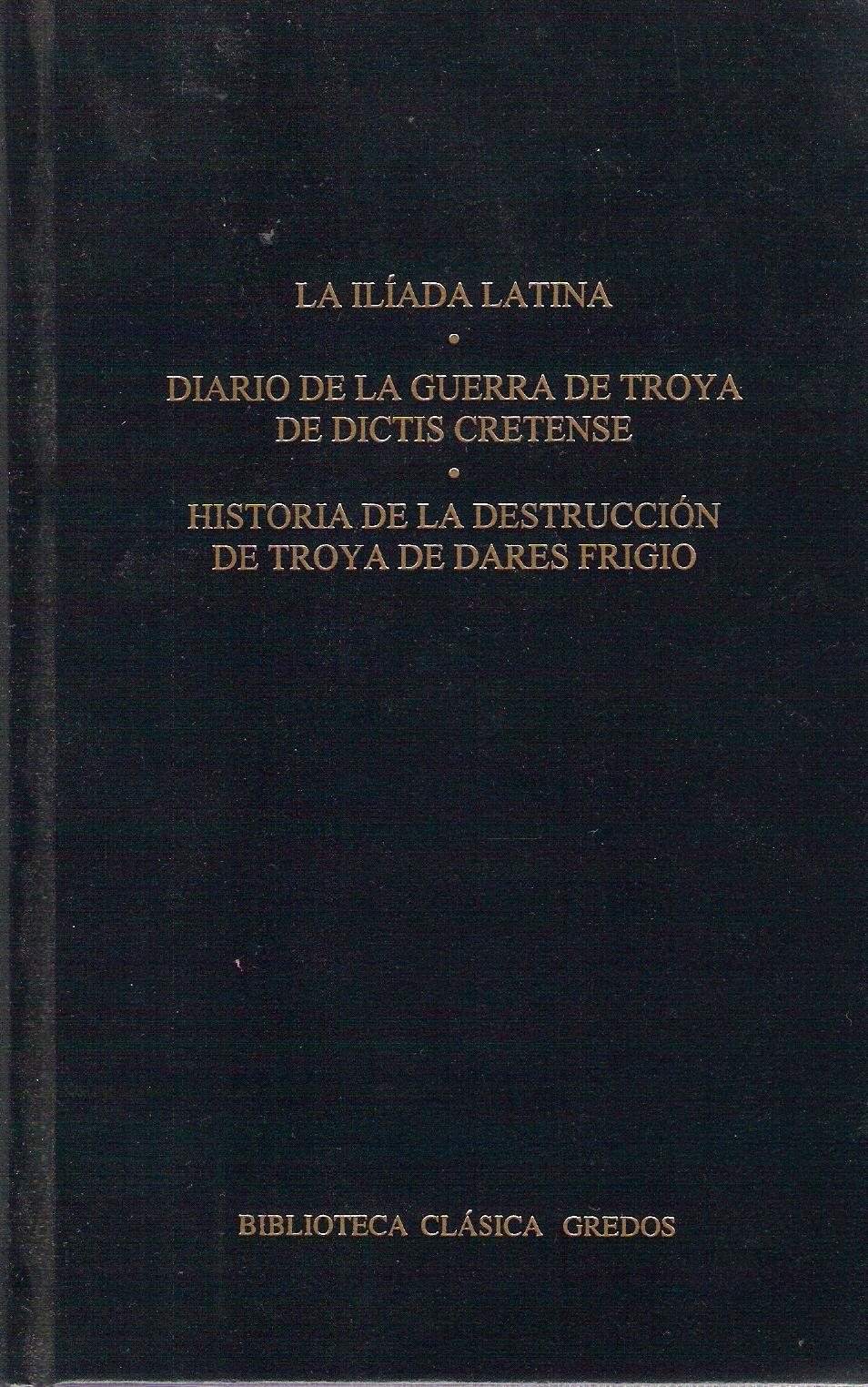 La Ilíada Latina - Diario de la guerra de Troya - Historia de la destrucción de Troya