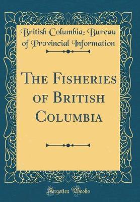 The Fisheries of British Columbia (Classic Reprint)
