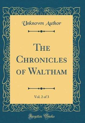 The Chronicles of Waltham, Vol. 2 of 3 (Classic Reprint)