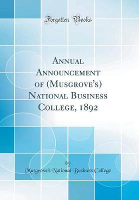 Annual Announcement of (Musgrove's) National Business College, 1892 (Classic Reprint)