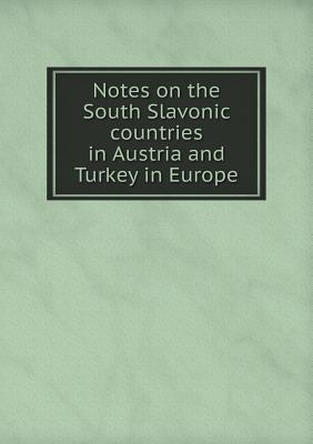 Notes on the South Slavonic Countries in Austria and Turkey in Europe