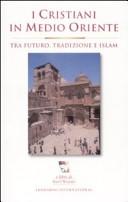 I cristiani in Medioriente. Tra futuro, tradizione e islam