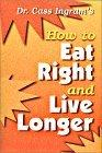 Dr. Cass Ingram's How to Eat Right and Live Longer