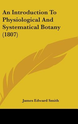 An Introduction To Physiological And Systematical Botany (1807)