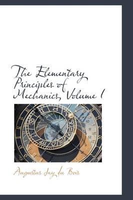 The Elementary Principles of Mechanics, Volume I