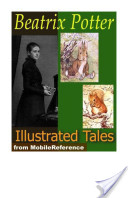 Beatrix Potter Tales. ILLUSTRATED: The Tale of Peter Rabbit, The Tailor of Gloucester, The Tale of Benjamin Bunny, The Tale of Tom Kitten and more. 19 tales and Cecily Parsley's Nursery Rhymes (Mobi Classics)