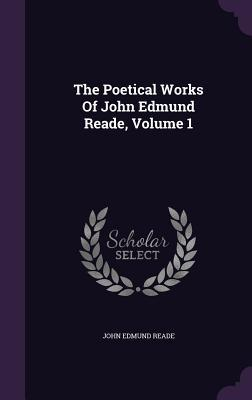 The Poetical Works of John Edmund Reade, Volume 1