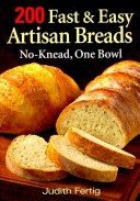 200 Fast and Easy Artisan Breads
