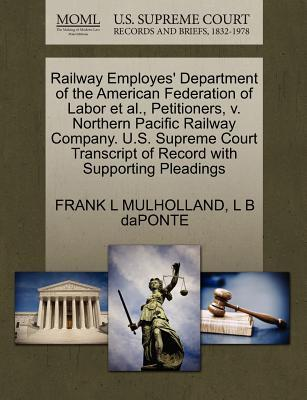 Railway Employes' Department of the American Federation of Labor et al., Petitioners, V. Northern Pacific Railway Company. U.S. Supreme Court Transcri
