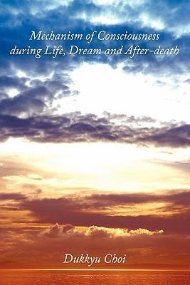 Mechanism of Consciousness During Life, Dream and After-death